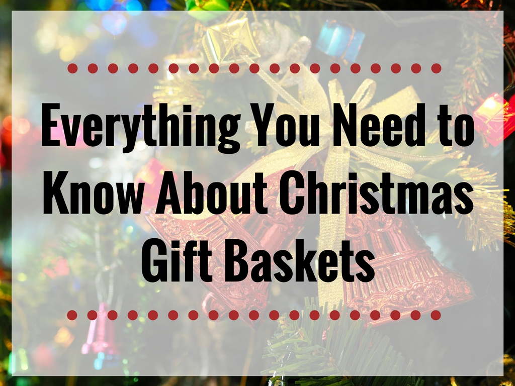 Everything You Need to Know About Christmas Gift Baskets
